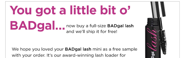 Now, buy any BADgal lash mascara and get FREE US standard shipping. Shop now>>